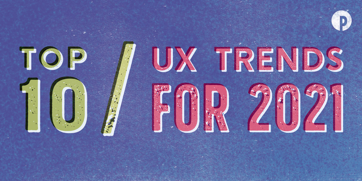 Top 10 UX Trends for 2021
